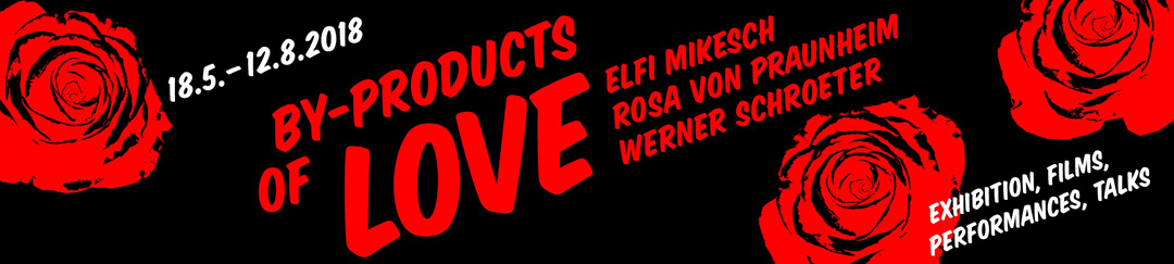 By-Products of Love. An exhibition of works by Elfi Mikesch, Rosa von Praunheim and Werner Schroeter